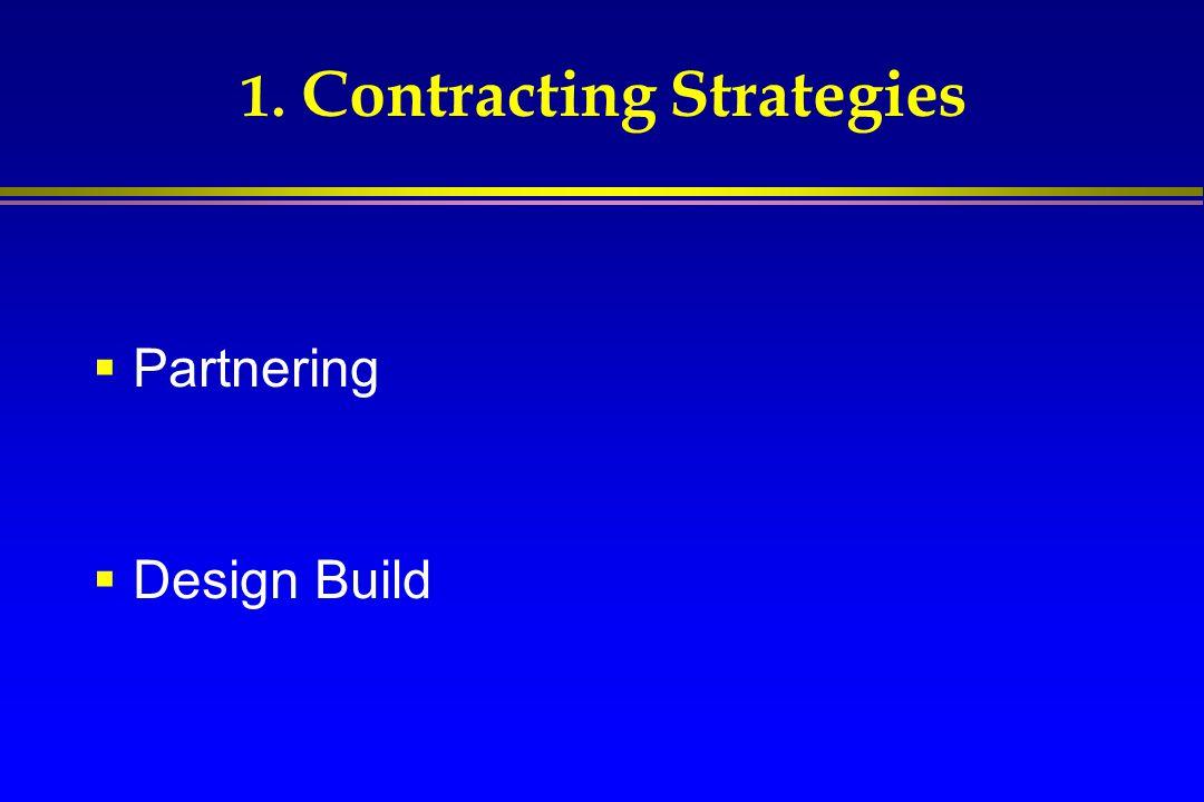 1. Contracting Strategies  Partnering  Design Build