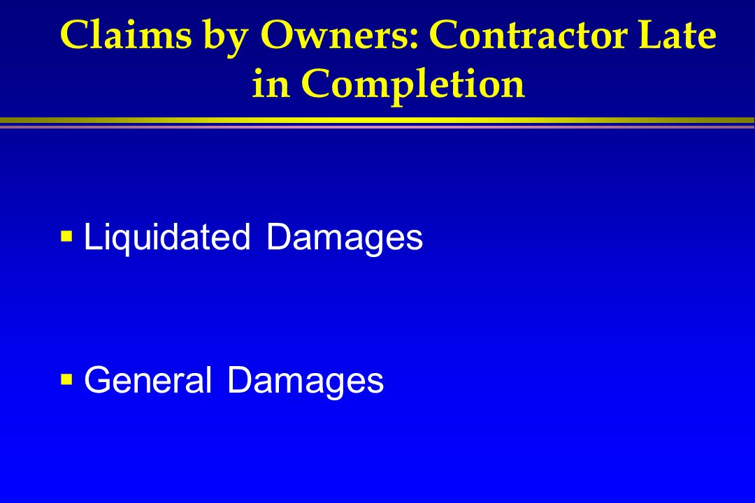 Claims by Owners: Contractor Late in Completion  Liquidated Damages  General Damages