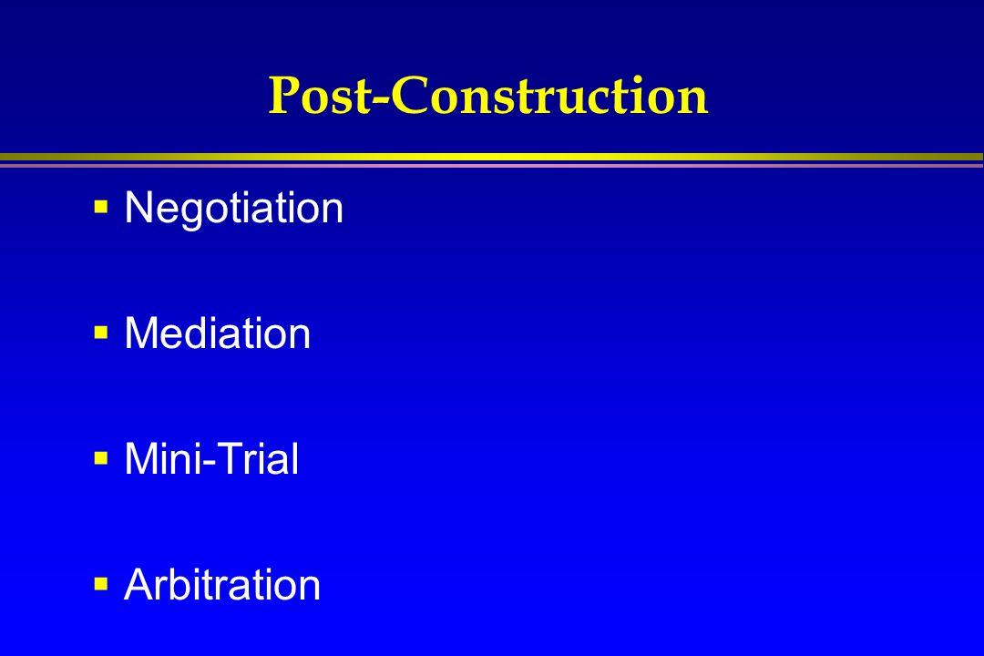 Post-Construction  Negotiation  Mediation  Mini-Trial  Arbitration