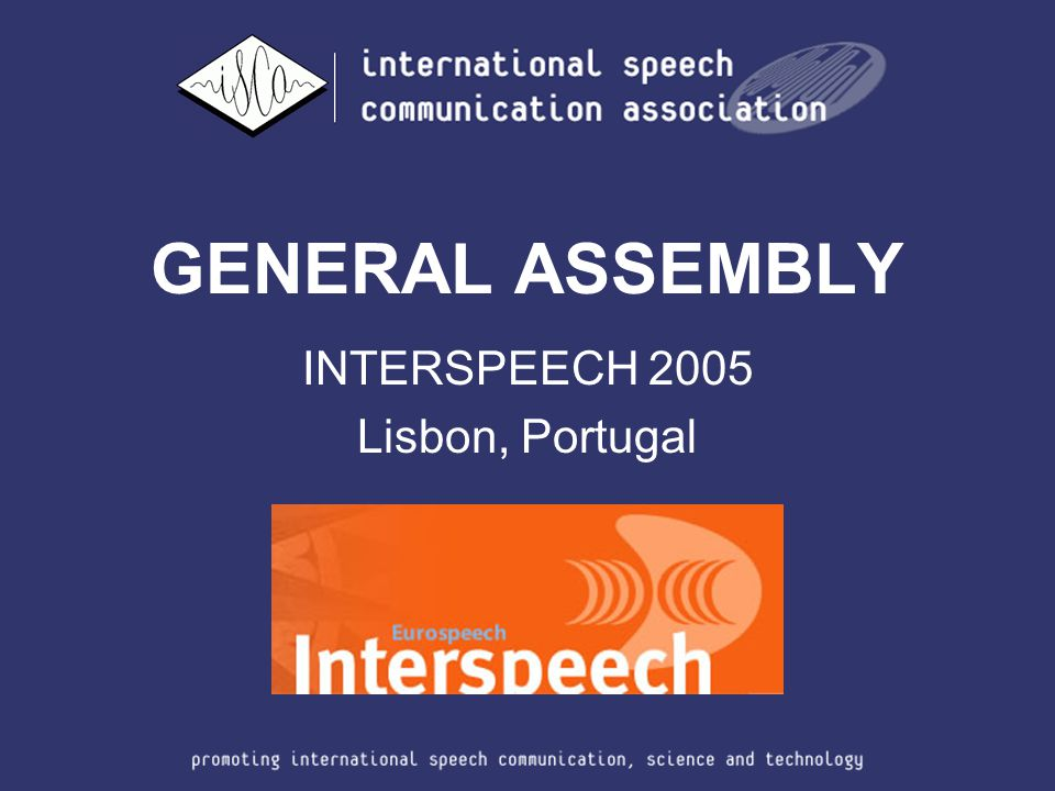 GENERAL ASSEMBLY INTERSPEECH 2005 Lisbon, Portugal