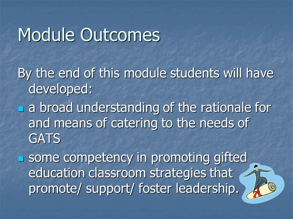 Module Outcomes By the end of this module students will have developed: a broad understanding of the rationale for and means of catering to the needs
