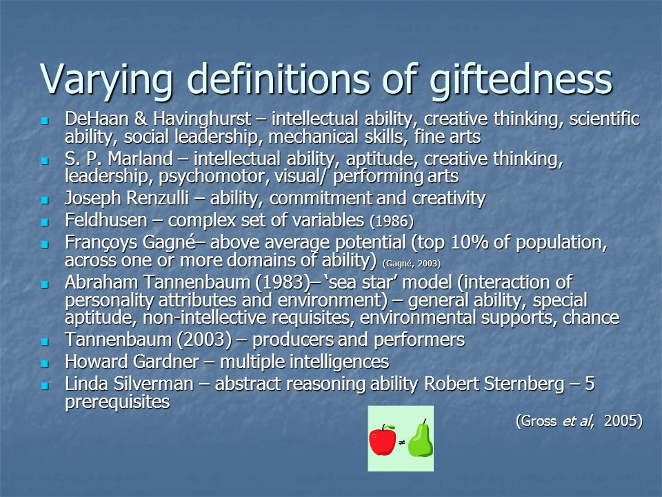 Varying definitions of giftedness DeHaan & Havinghurst – intellectual ability, creative thinking, scientific ability, social leadership, mechanical sk