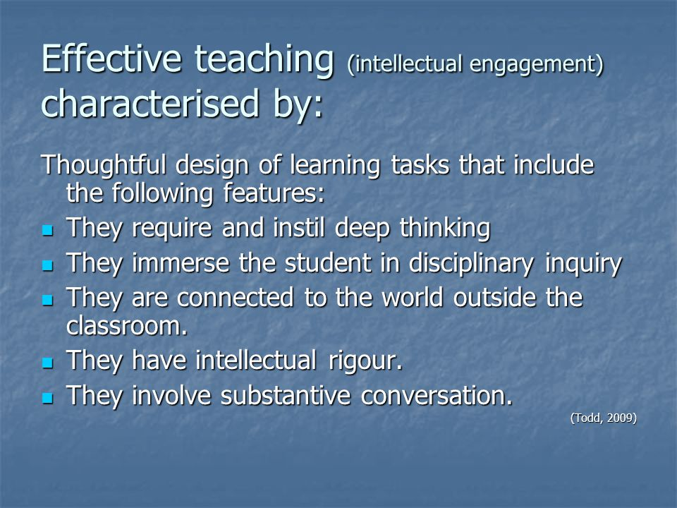 Effective teaching (intellectual engagement) characterised by: Thoughtful design of learning tasks that include the following features: They require a