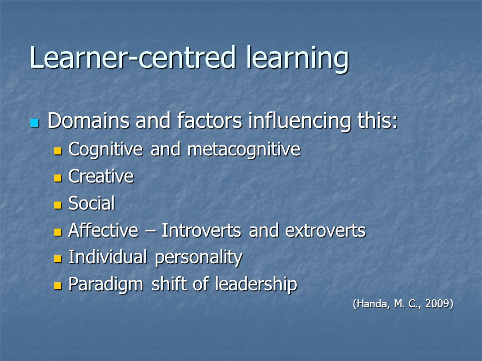 Learner-centred learning Domains and factors influencing this: Domains and factors influencing this: Cognitive and metacognitive Cognitive and metacog