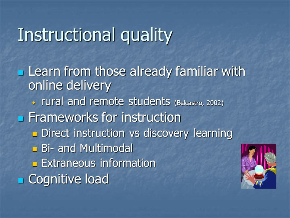 Instructional quality Learn from those already familiar with online delivery Learn from those already familiar with online delivery rural and remote s