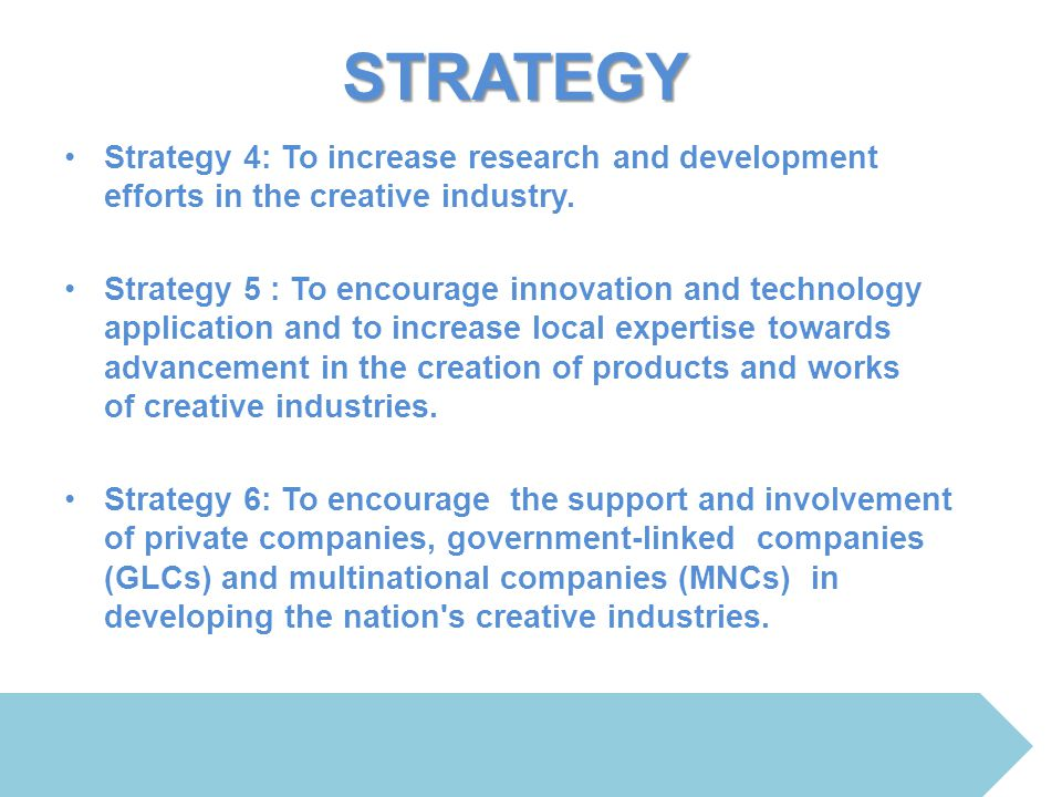 Strategy 4: To increase research and development efforts in the creative industry. Strategy 5 : To encourage innovation and technology application and