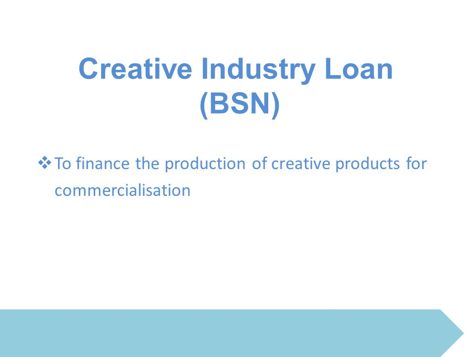 Creative Industry Loan (BSN)  To finance the production of creative products for commercialisation
