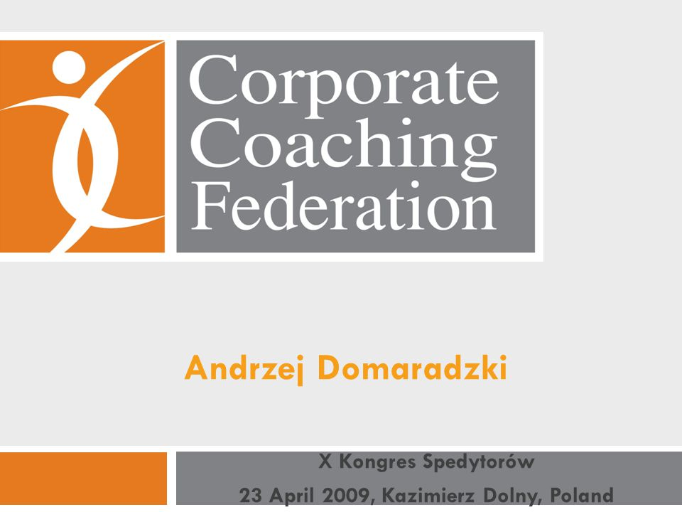 Thank You - Dziękuje Corporate Coaching Federation - Coaching & HR Services: Worldwide andrzej@ccfcoach.com Office: +48 22 717 00 40 Mobile: +48 502 416 207