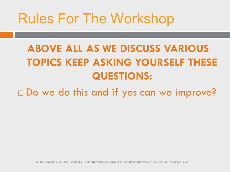Rules For The Workshop ABOVE ALL AS WE DISCUSS VARIOUS TOPICS KEEP ASKING YOURSELF THESE QUESTIONS:  Do we do this and if yes can we improve? Corpora