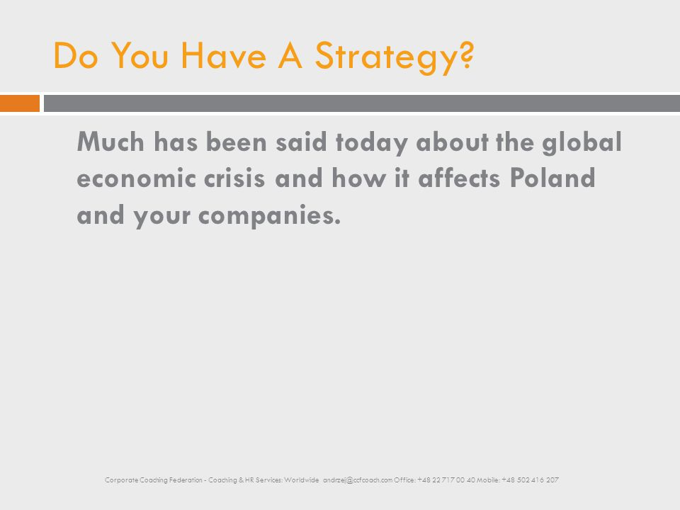 Do You Have A Strategy? Much has been said today about the global economic crisis and how it affects Poland and your companies. Corporate Coaching Fed