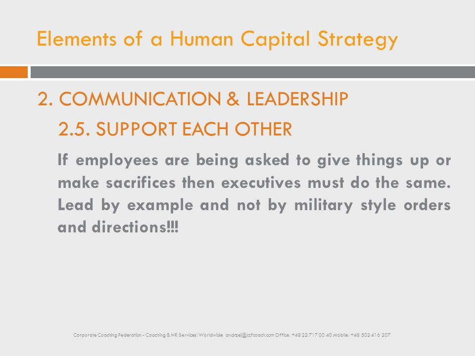 Elements of a Human Capital Strategy 2. COMMUNICATION & LEADERSHIP 2.5. SUPPORT EACH OTHER If employees are being asked to give things up or make sacr