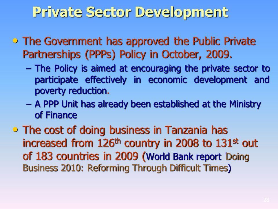 Private Sector Development The Government has approved the Public Private Partnerships (PPPs) Policy in October, 2009.