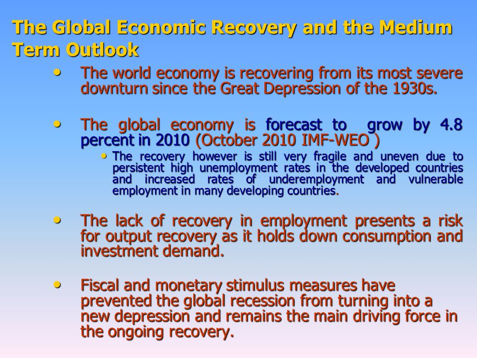 The Global Economic Recovery and the Medium Term Outlook The world economy is recovering from its most severe downturn since the Great Depression of the 1930s.