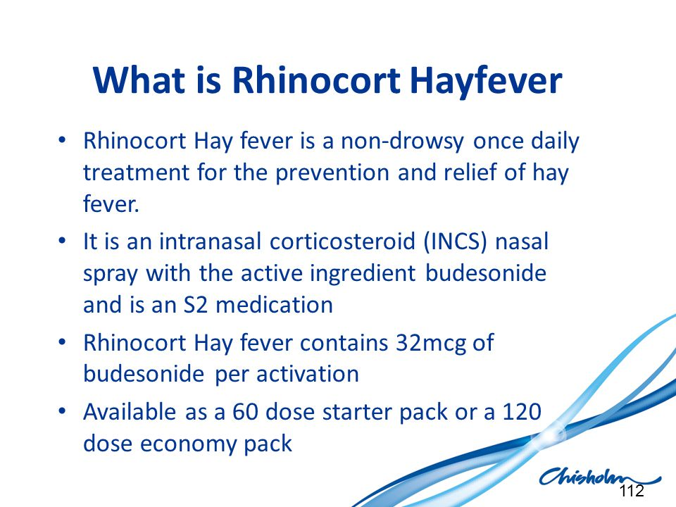 What is Rhinocort Hayfever Rhinocort Hay fever is a non-drowsy once daily treatment for the prevention and relief of hay fever. It is an intranasal co