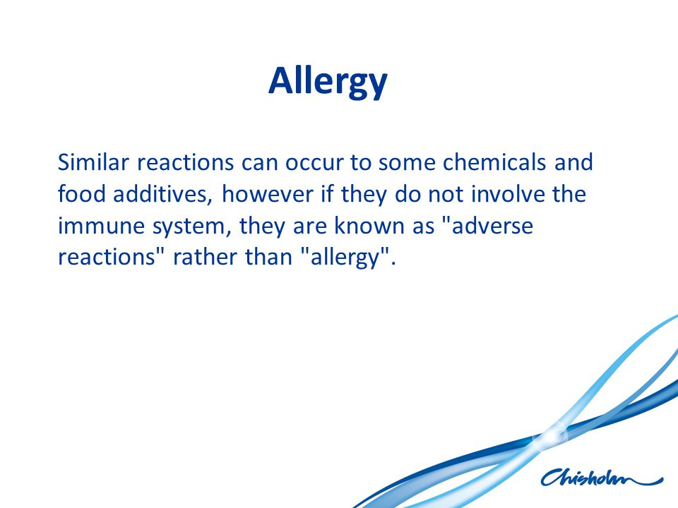 Allergy Similar reactions can occur to some chemicals and food additives, however if they do not involve the immune system, they are known as