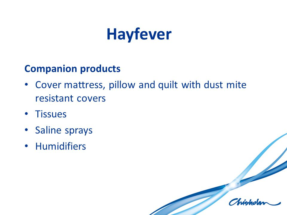Hayfever Companion products Cover mattress, pillow and quilt with dust mite resistant covers Tissues Saline sprays Humidifiers
