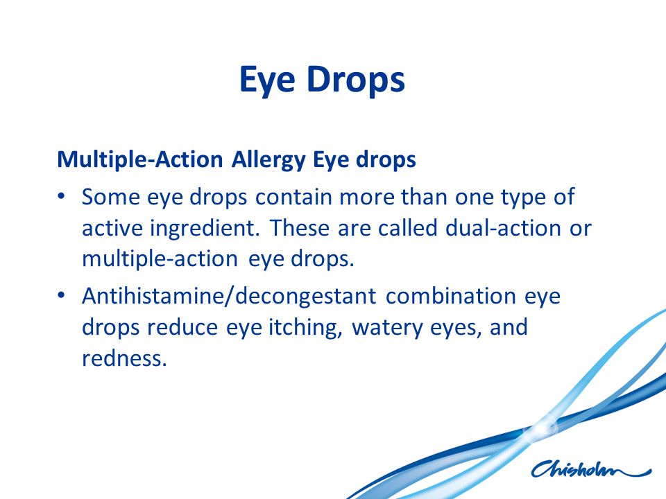 Eye Drops Multiple-Action Allergy Eye drops Some eye drops contain more than one type of active ingredient. These are called dual-action or multiple-a