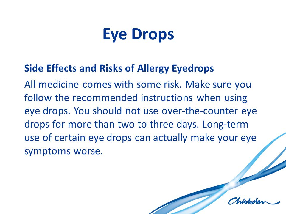 Eye Drops Side Effects and Risks of Allergy Eyedrops All medicine comes with some risk. Make sure you follow the recommended instructions when using e
