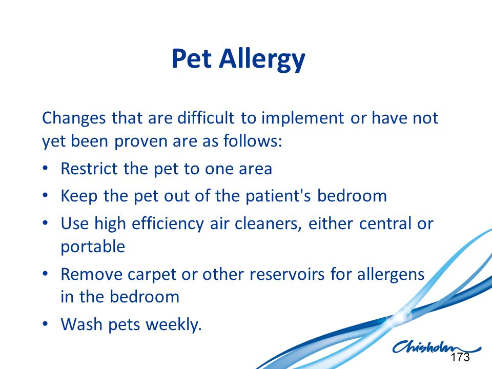 Pet Allergy Changes that are difficult to implement or have not yet been proven are as follows: Restrict the pet to one area Keep the pet out of the p