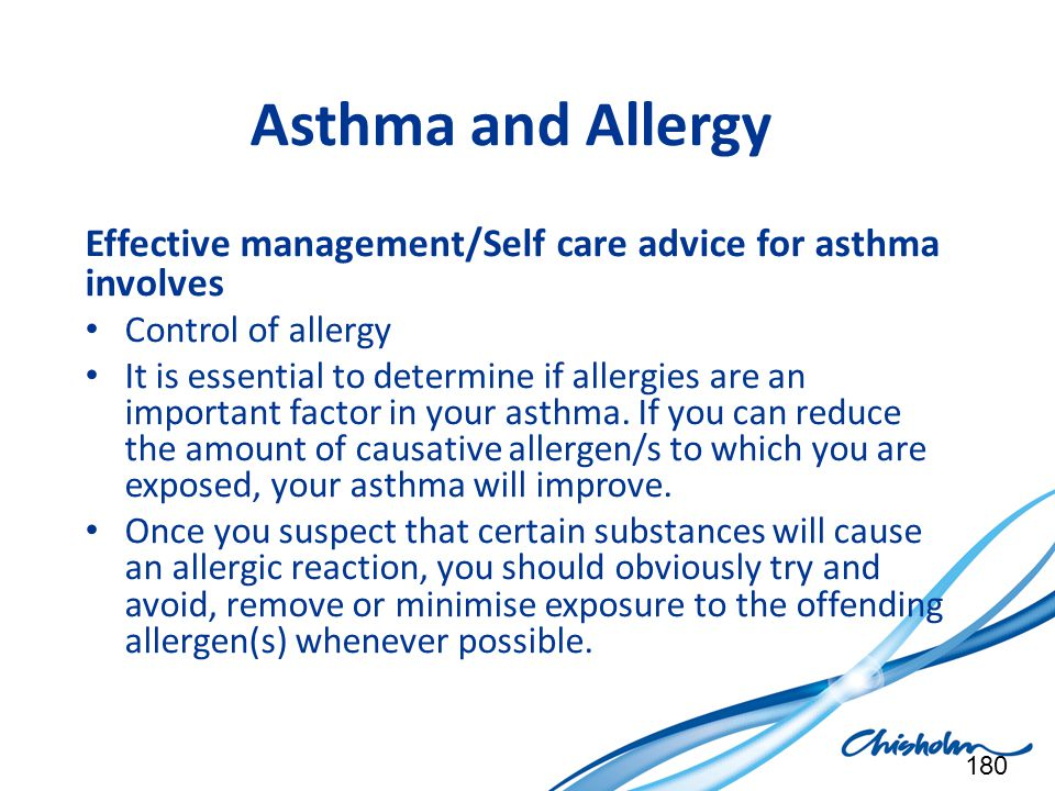 Asthma and Allergy Effective management/Self care advice for asthma involves Control of allergy It is essential to determine if allergies are an impor