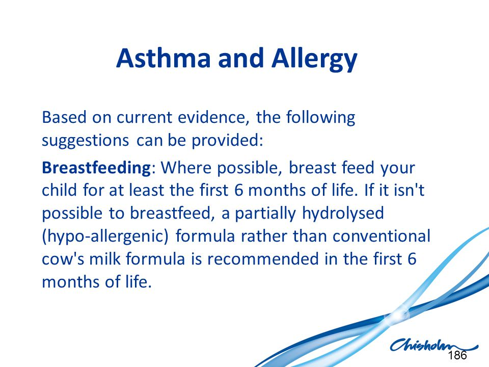 Asthma and Allergy Based on current evidence, the following suggestions can be provided: Breastfeeding: Where possible, breast feed your child for at