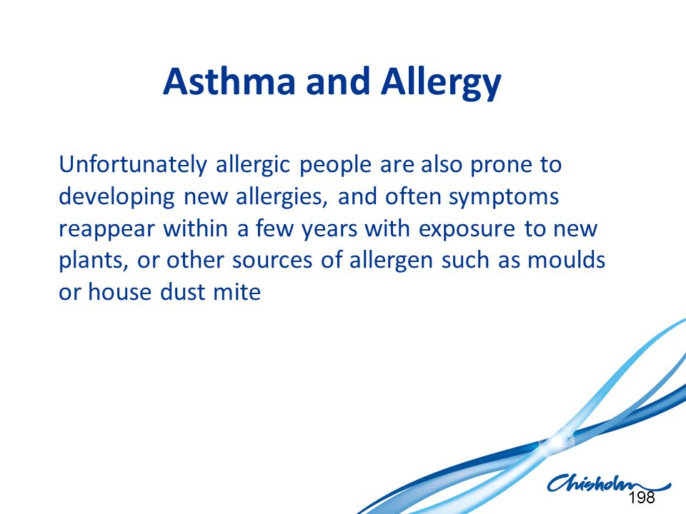 Asthma and Allergy Unfortunately allergic people are also prone to developing new allergies, and often symptoms reappear within a few years with expos