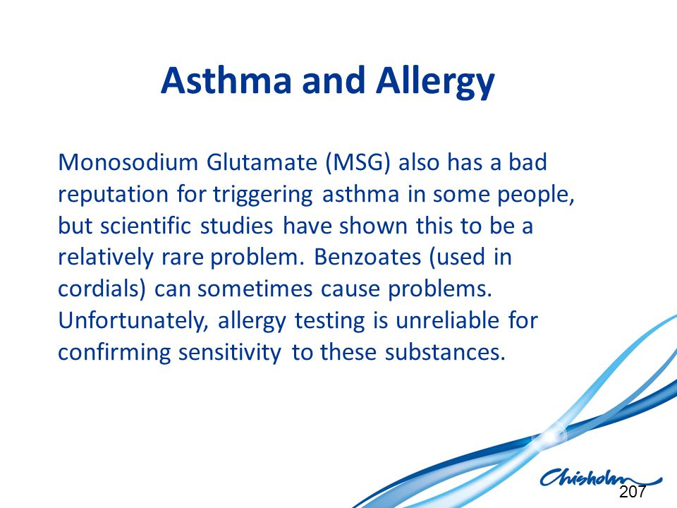 Asthma and Allergy Monosodium Glutamate (MSG) also has a bad reputation for triggering asthma in some people, but scientific studies have shown this t