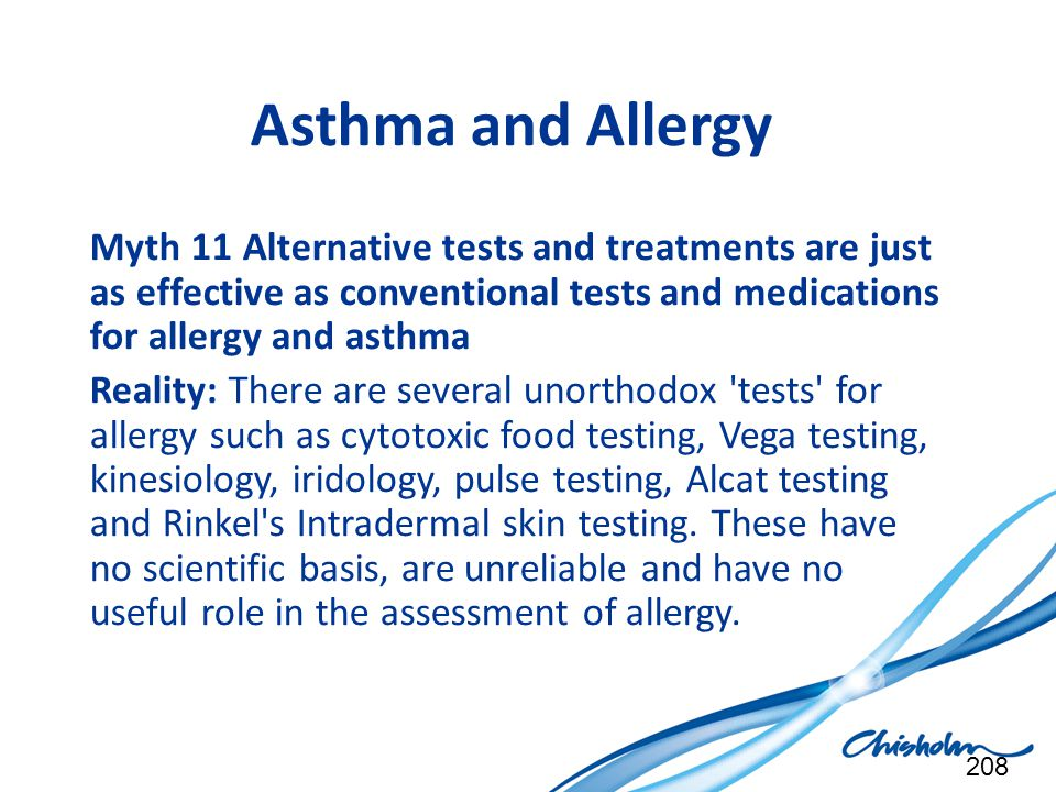 Asthma and Allergy Myth 11 Alternative tests and treatments are just as effective as conventional tests and medications for allergy and asthma Reality