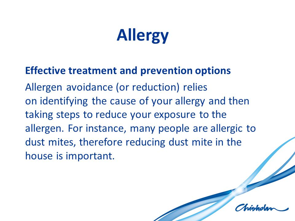 Allergy Effective treatment and prevention options Allergen avoidance (or reduction) relies on identifying the cause of your allergy and then taking s