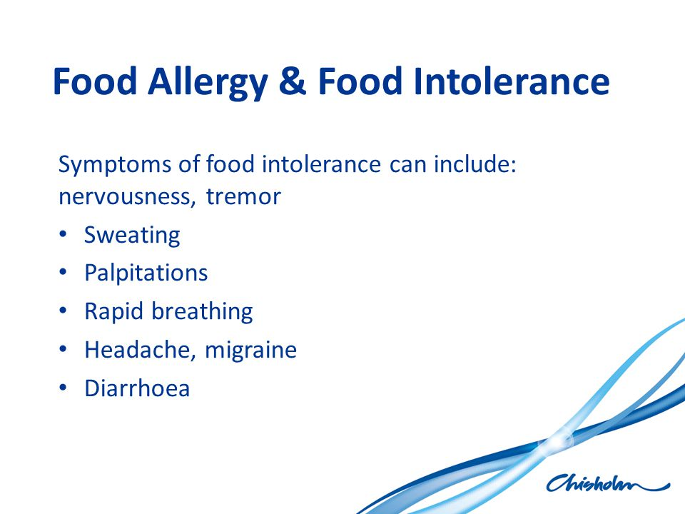 Food Allergy & Food Intolerance Symptoms of food intolerance can include: nervousness, tremor Sweating Palpitations Rapid breathing Headache, migraine