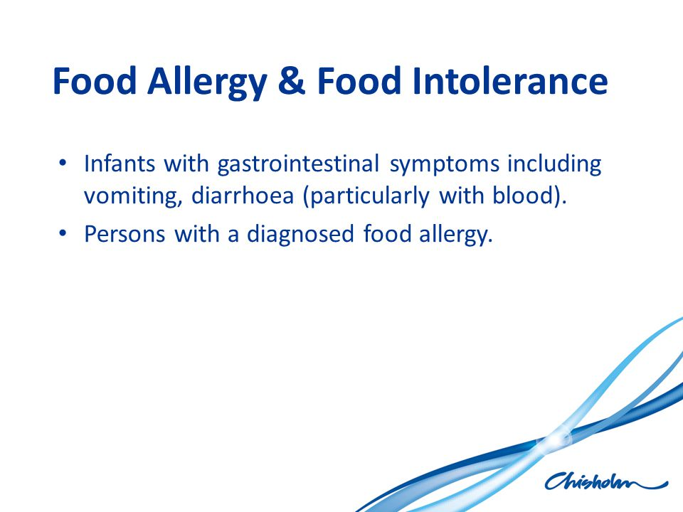 Food Allergy & Food Intolerance Infants with gastrointestinal symptoms including vomiting, diarrhoea (particularly with blood). Persons with a diagnos