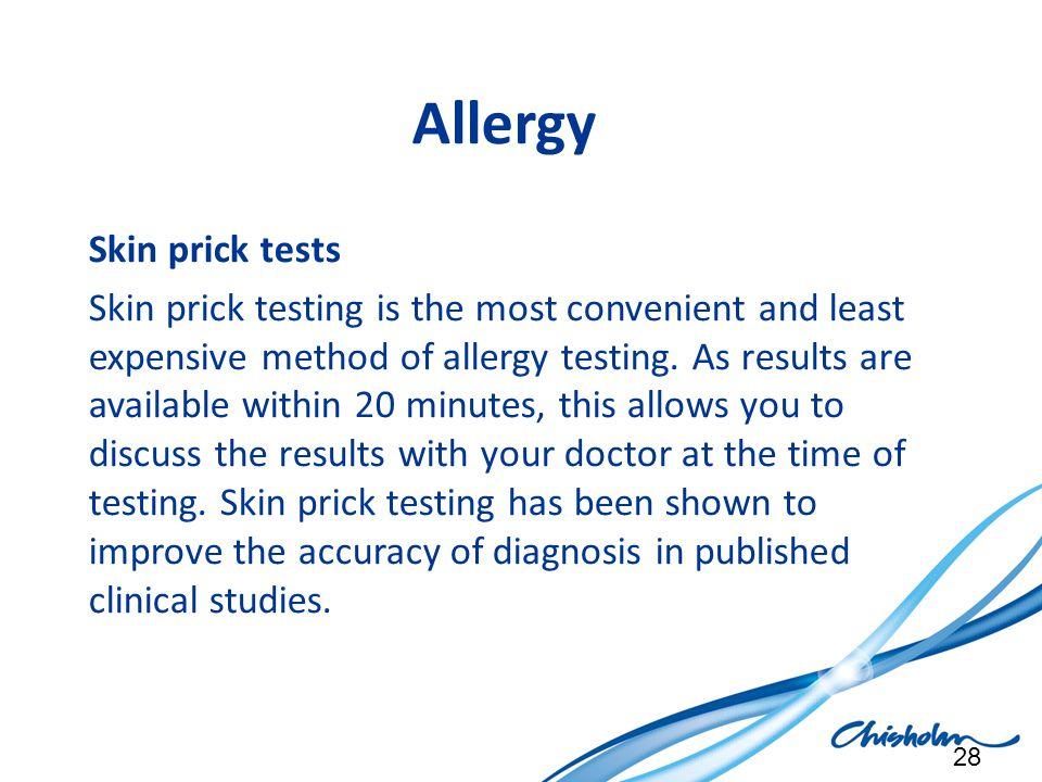 Allergy Skin prick tests Skin prick testing is the most convenient and least expensive method of allergy testing. As results are available within 20 m