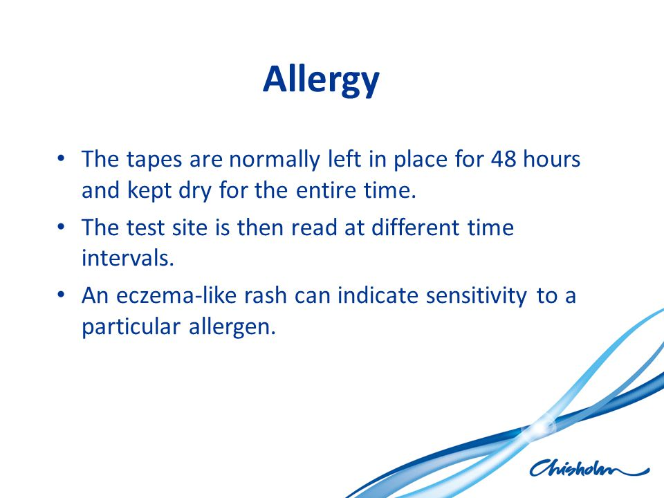 Allergy The tapes are normally left in place for 48 hours and kept dry for the entire time. The test site is then read at different time intervals. An