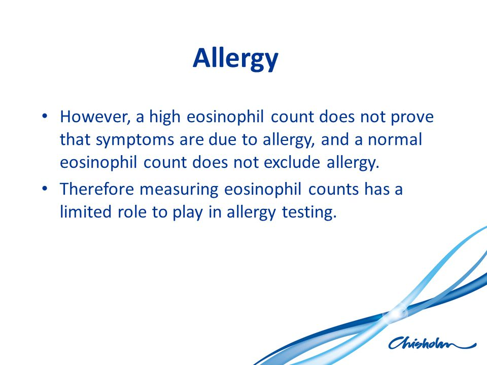 Allergy However, a high eosinophil count does not prove that symptoms are due to allergy, and a normal eosinophil count does not exclude allergy. Ther