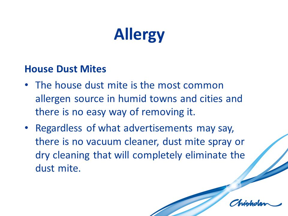 Allergy House Dust Mites The house dust mite is the most common allergen source in humid towns and cities and there is no easy way of removing it. Reg