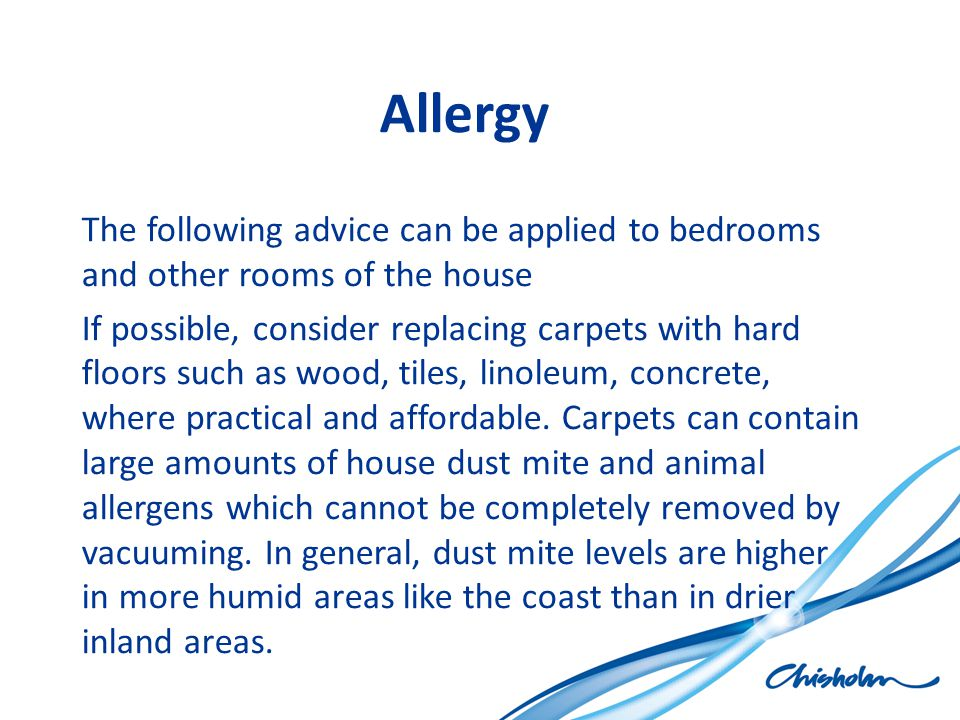 Allergy The following advice can be applied to bedrooms and other rooms of the house If possible, consider replacing carpets with hard floors such as