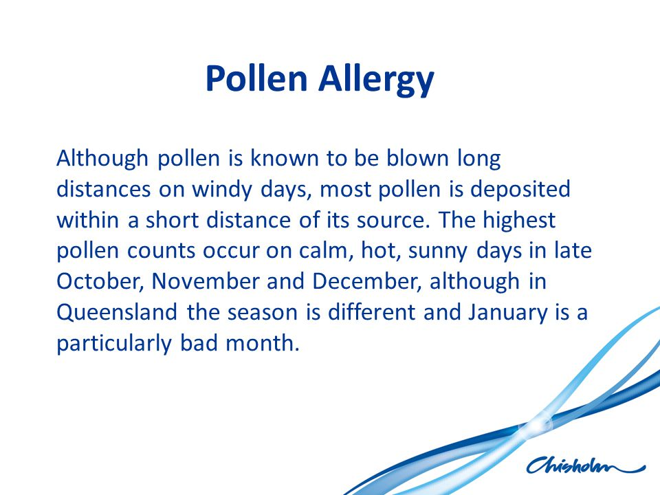 Pollen Allergy Although pollen is known to be blown long distances on windy days, most pollen is deposited within a short distance of its source. The