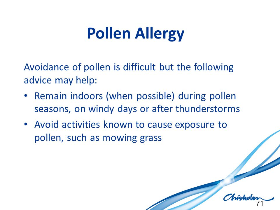 Pollen Allergy Avoidance of pollen is difficult but the following advice may help: Remain indoors (when possible) during pollen seasons, on windy days