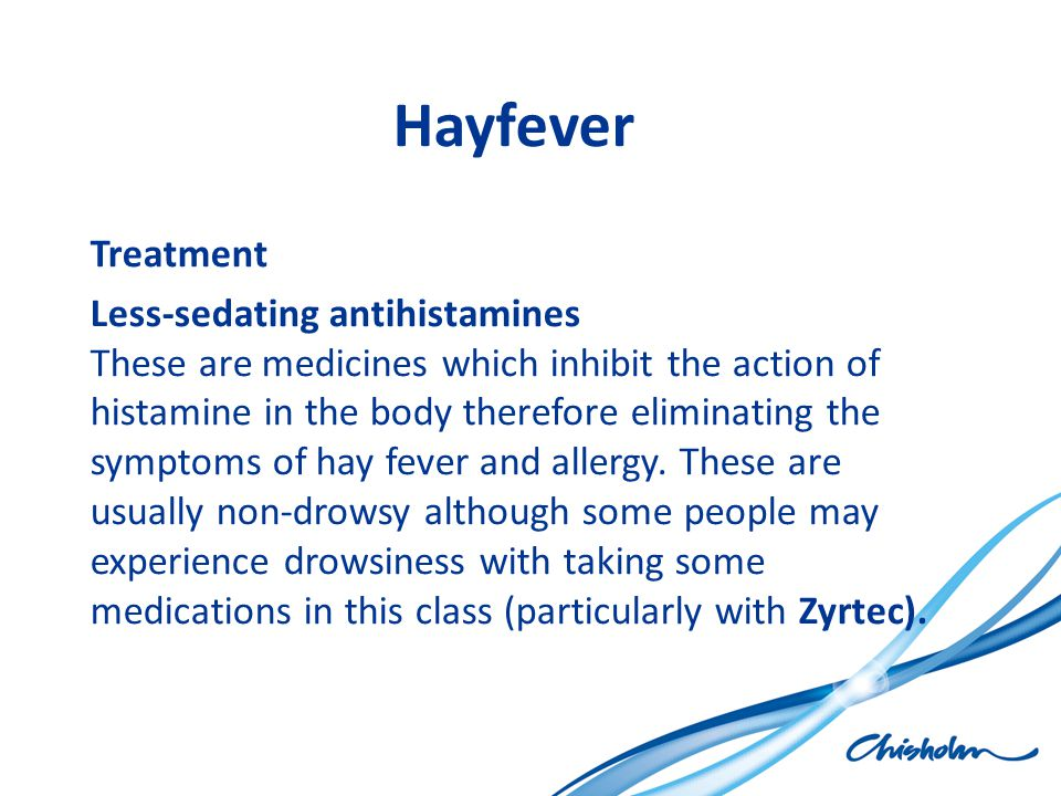 Hayfever Treatment Less-sedating antihistamines These are medicines which inhibit the action of histamine in the body therefore eliminating the sympto