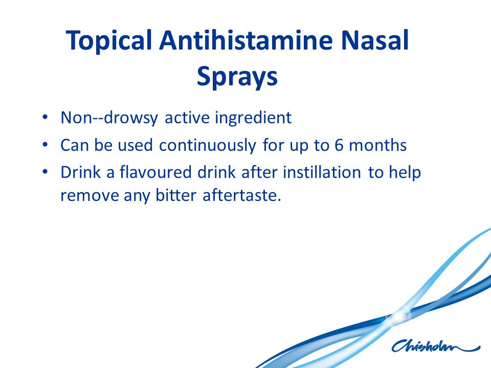 Topical Antihistamine Nasal Sprays Non-­‐drowsy active ingredient Can be used continuously for up to 6 months Drink a flavoured drink after instillati