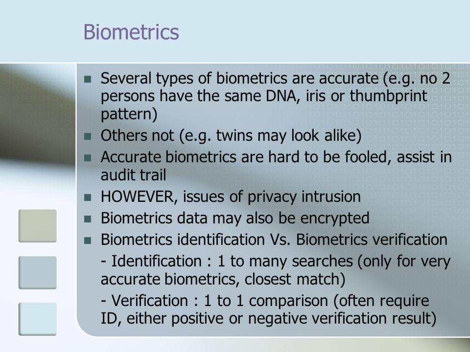 Biometrics Several types of biometrics are accurate (e.g.