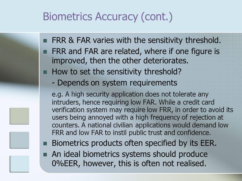 Biometrics Accuracy (cont.) FRR & FAR varies with the sensitivity threshold.