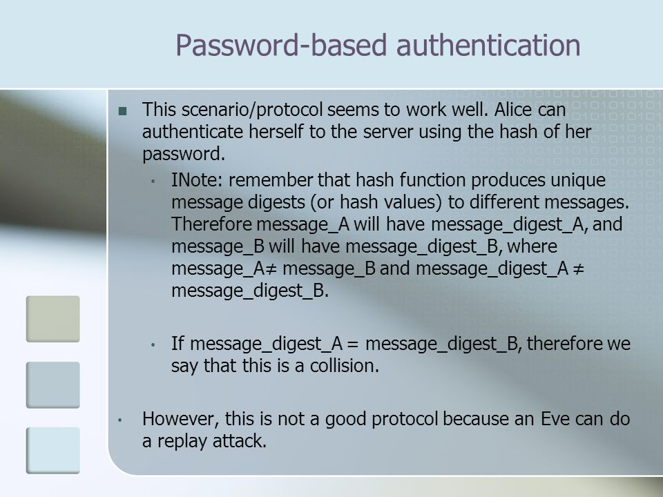 This scenario/protocol seems to work well. Alice can authenticate herself to the server using the hash of her password. INote: remember that hash func