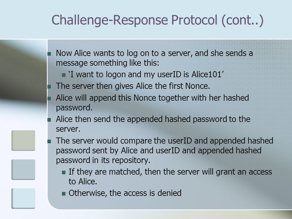 Now Alice wants to log on to a server, and she sends a message something like this: 'I want to logon and my userID is Alice101' The server then gives