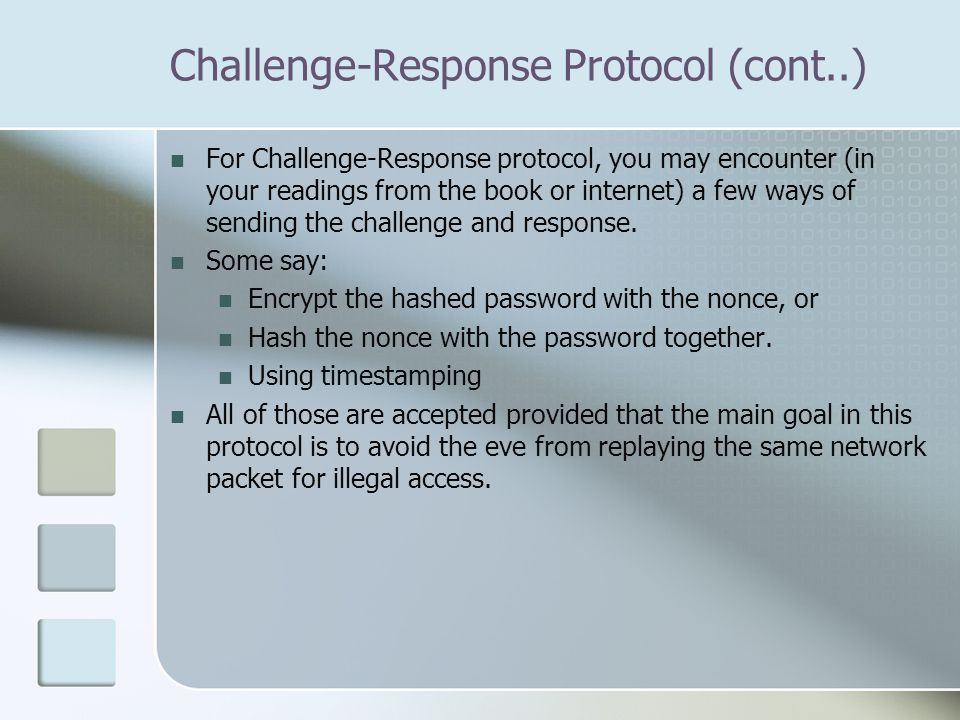 For Challenge-Response protocol, you may encounter (in your readings from the book or internet) a few ways of sending the challenge and response. Some