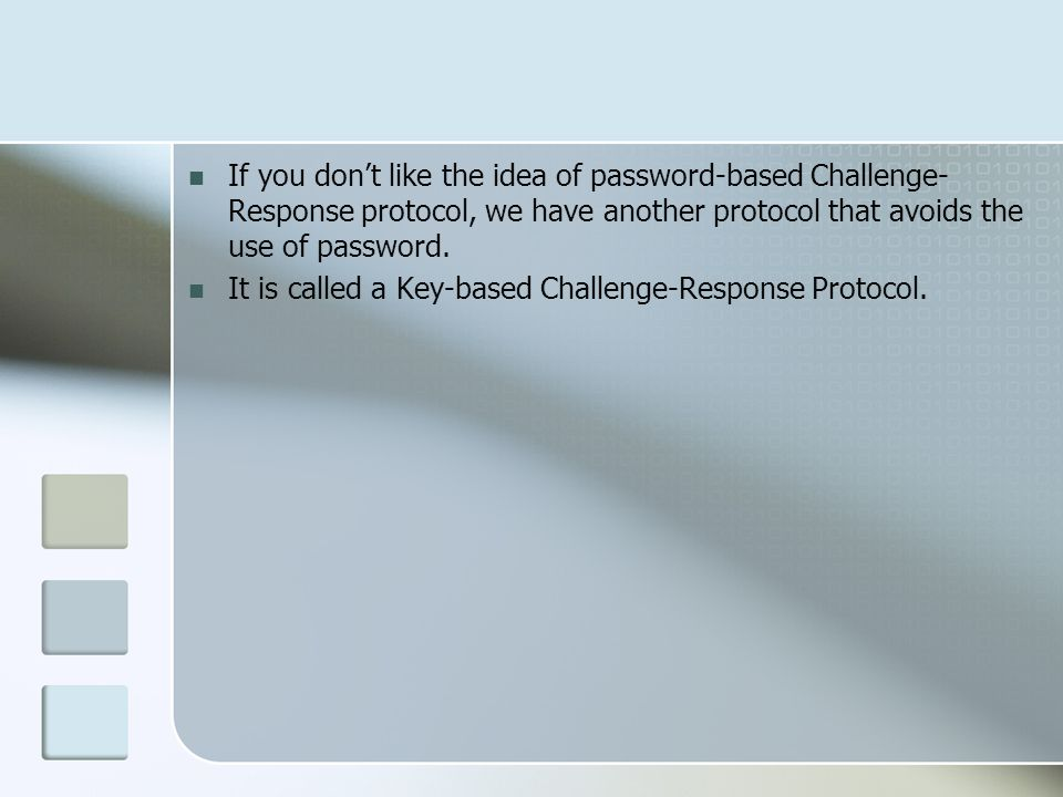 If you don't like the idea of password-based Challenge- Response protocol, we have another protocol that avoids the use of password.