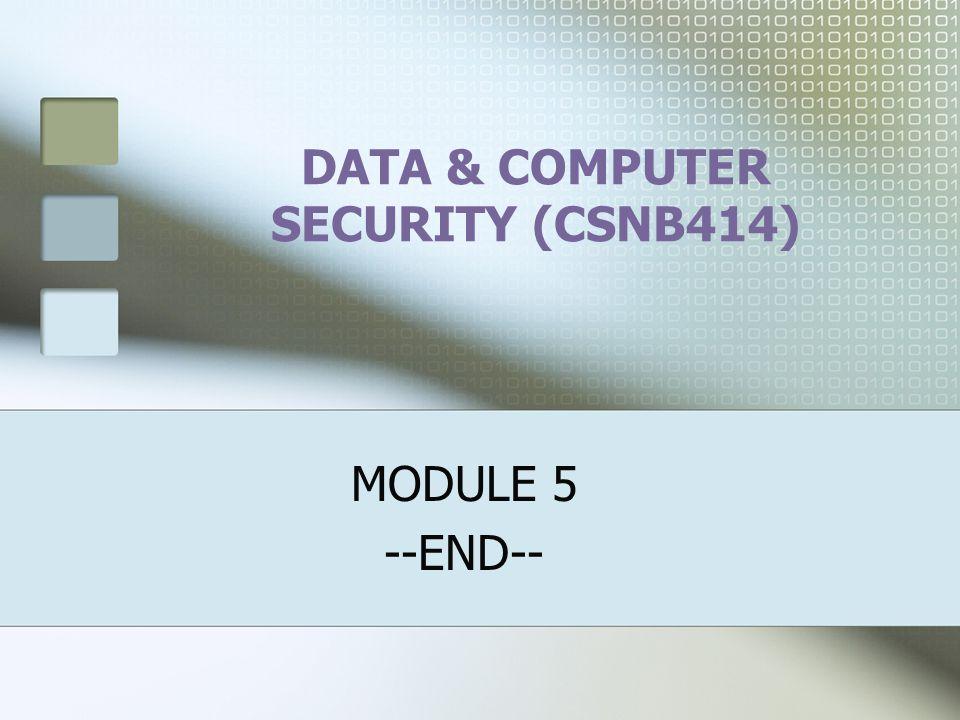 DATA & COMPUTER SECURITY (CSNB414) MODULE 5 --END--