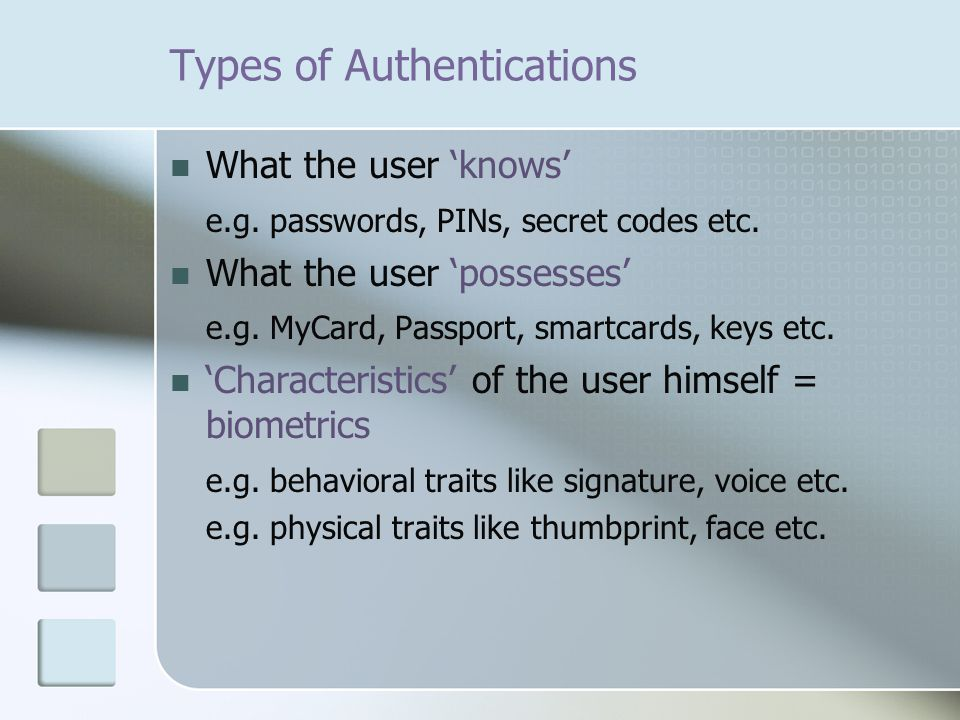 Types of Authentications What the user 'knows' e.g.