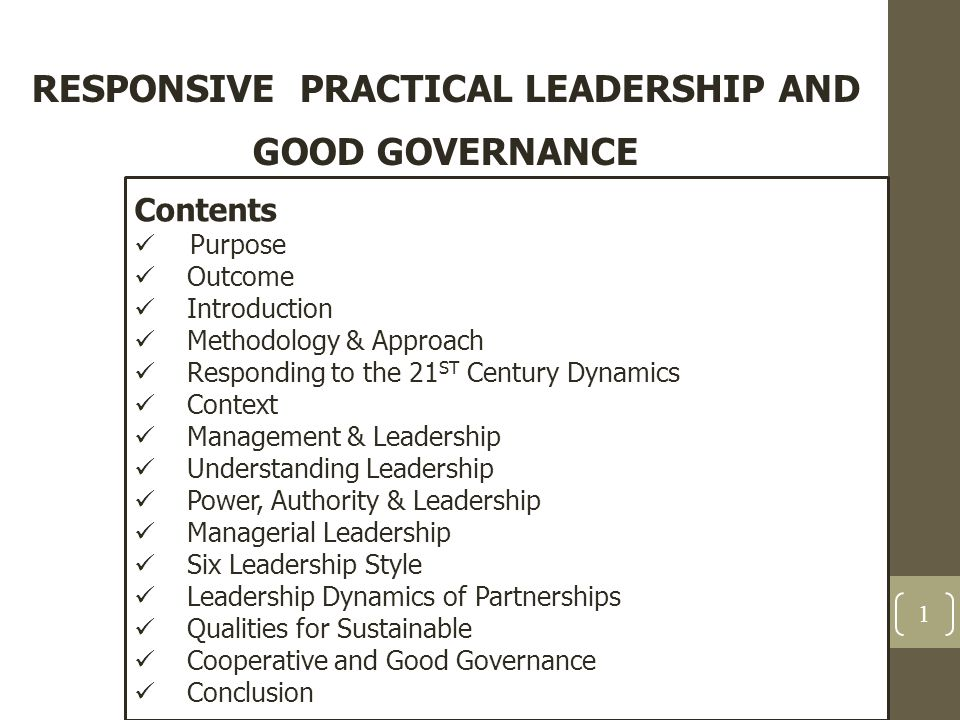 RESPONSIVE PRACTICAL LEADERSHIP AND GOOD GOVERNANCE Contents Purpose Outcome Introduction Methodology & Approach Responding to the 21 ST Century Dynam