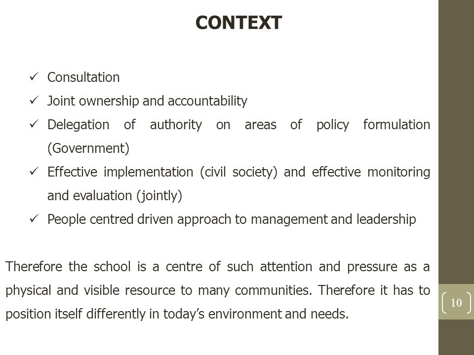 CONTEXT Consultation Joint ownership and accountability Delegation of authority on areas of policy formulation (Government) Effective implementation (